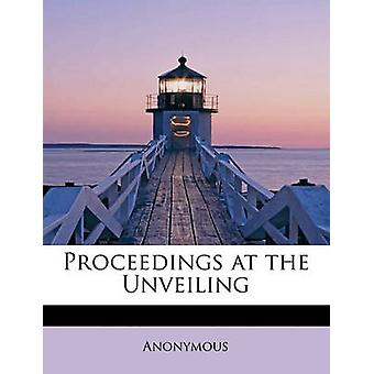 Proceedings at the Unveiling by Anonymous