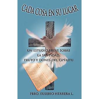 Cada Cosa En Su Lugar Un Estudio Breve Sobre La Santidad Fruto y Dones del Espiritu durch Herrera L. & Pbro Eusebio