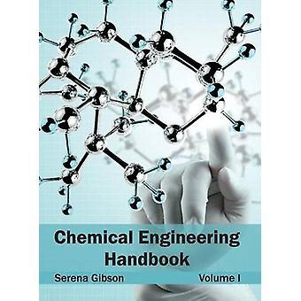 Chemical Engineering Handbook Volume I von Gibson & Serena