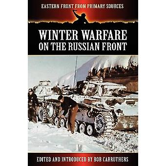 Winter Warfare on the Russian Front by Carruthers & Bob
