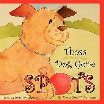 Those Dog Gone Spots by Johnson & Darla Shroff