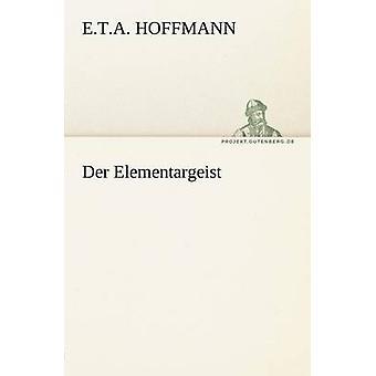 Der Elementargeist von Hoffmann & E. T. ein.