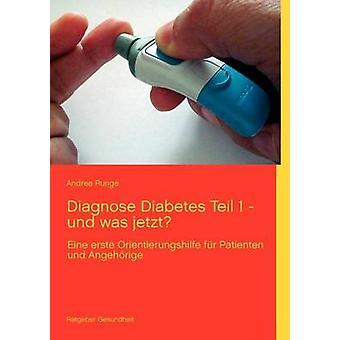 Diagnose Diabetes  Teil 1  und was jetzteine erste Orientierungshilfe fr Patienten und Angehrige by Runge & Andrea
