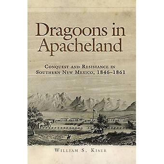 Dragoons in Apacheland - Conquest and Resistance in Southern New Mexic