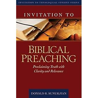 Invitation to Biblical Preaching - Proclaiming Truth with Clarity and