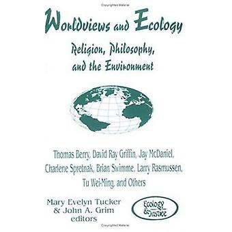 Worldviews and Ecology - Religion - Philosophy and the Environment by