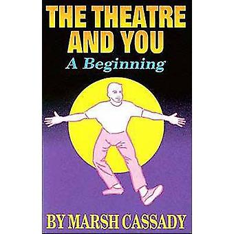 The Theater and You - A Beginning by Marshall Cassady - 9780916260835