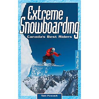 Extreme Snowboarding - Canada's Best Riders by Thomas Peacock - 978097