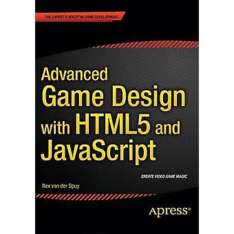 Advanced Game Design with HTML5 and JavaScript by Rex Van Der Spuy -