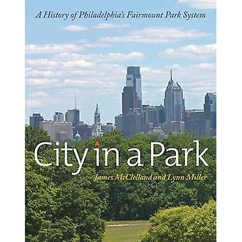City in a Park - A History of Philadelphia's Fairmount Park System by
