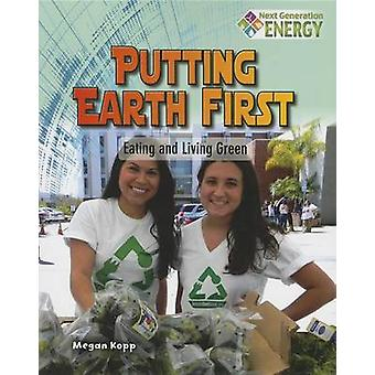 Putting Earth First - Eating and Living Green by Kopp - Megan - 978077