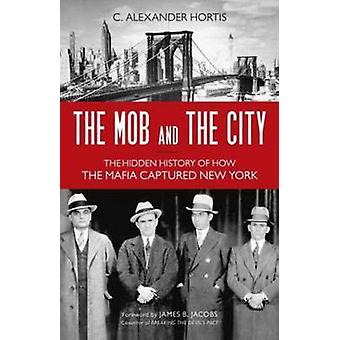 The Mob and the City - The Hidden History of How the Mafia Captured Ne