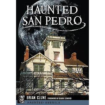 Haunted San Pedro by Brian Clune - Barry Conrad - 9781467135771 Book