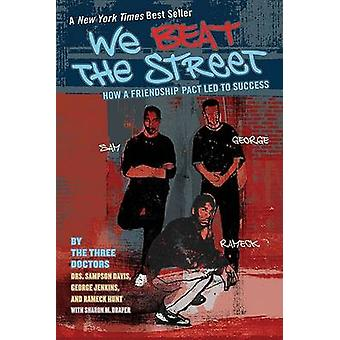 We Beat the Street - How a Friendship Pact Led to Success by Sampson D