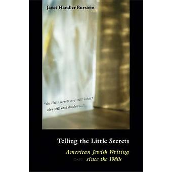 Telling the Little Secrets - American Jewish Writing Since the 1980s b