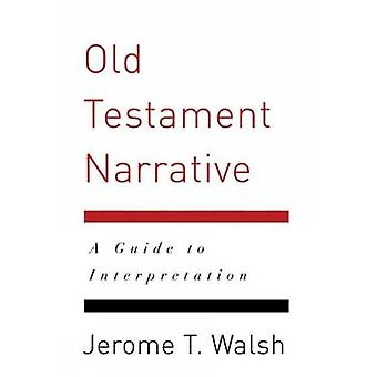 Old Testament Narrative A Guide to Interpretation by Walsh & Jerome T.