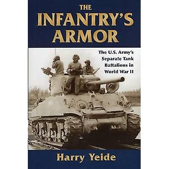 The Infantry's Armor - The U.S. Army's Separate Tank Battalions in Wor