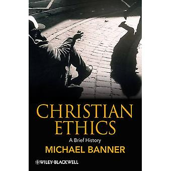 Christian Ethics by Michael C Banner