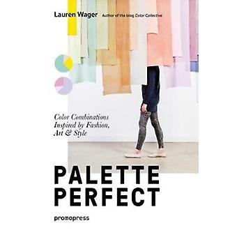 Palette Perfect Color Combinations Inspired by Fashion Art by Lauren Wager