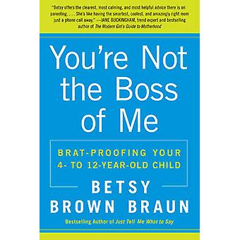Youre Not the Boss of Me by Betsy Brown Braun