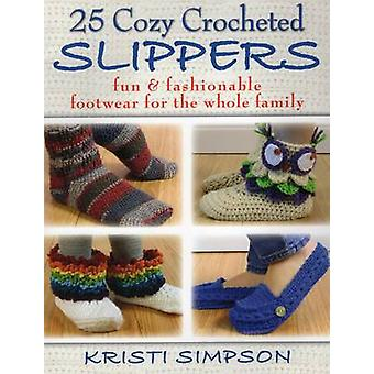 25 Cozy Crocheted Slippers  Fun amp Fashionable Footwear for the Whole Family by Kristi Simpson