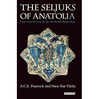 The Seljuks of Anatolia - Court and Society in the Medieval Middle Eas