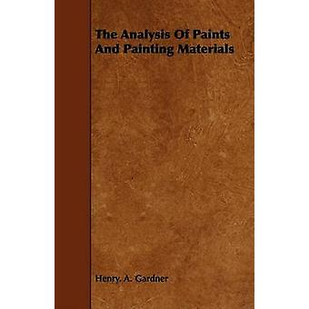 The Analysis of Paints and Painting Materials by Gardner & Henry A.