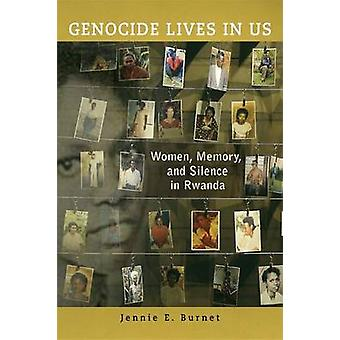 Genocide Lives in Us - Women - Memory - and Silence in Rwanda by Jenni