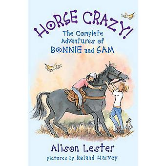 Horse Crazy! - The Complete Adventures of Bonnie and Sam by Alison Les