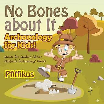 No Bones about It  Archaeology for Kids  Science for Children Edition  Childrens Archaeology Books by Pfiffikus
