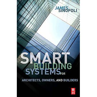 Smart Buildings Systems for Architects Owners and Builders by Sinopoli