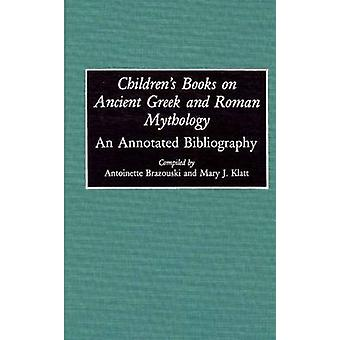 Childrens Books on Ancient Greek and Roman Mythology An Annotated Bibliography by Brazouski & Antoinette