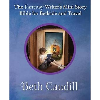The Fantasy Writers Mini Story Bible for Bedside and Travel by Caudill & Beth