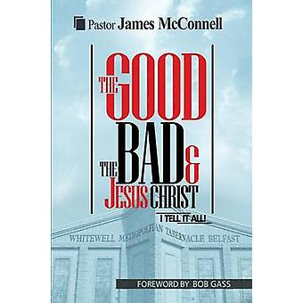 The Good The Bad and Jesus Christ I tell it all by McConnell & James