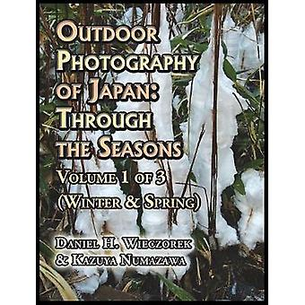 Outdoor Photography of Japan Through the Seasons  Volume 1 of 3 Winter  Spring by Wieczorek & Daniel H.