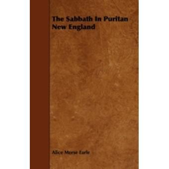 The Sabbath in Puritan New England by Earle & Alice Morse