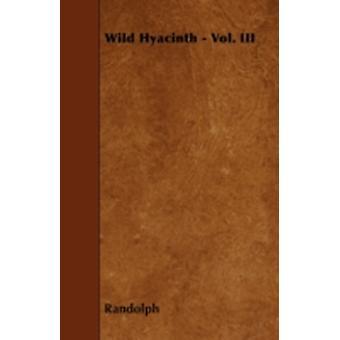 Wild Hyacinth  Vol. III by Randolph