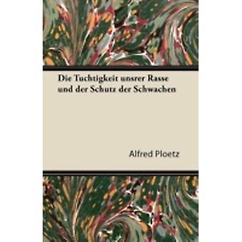 Die Tuchtigkeit Unsrer Rasse Und Der Schutz Der Schwachen by Ploetz & Alfred