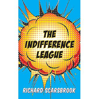 The Indifference League by Scarsbrook & Richard
