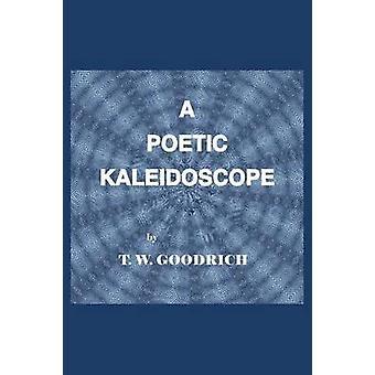 Et poetisk kaleidoskop av Goodrich & T. W.