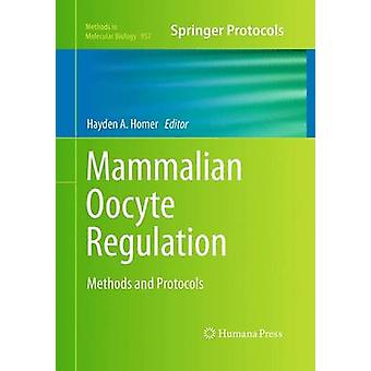 Mammalian Oocyte Regulation  Methods and Protocols by Homer & Hayden A.