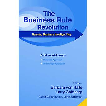 Business Rule Revolution Running Business the Right Way by Von Halle & Barbara