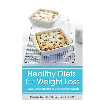 Healthy Diets for Weight Loss Grain Free Health While Eating Clean by Kalinowski & Magaly