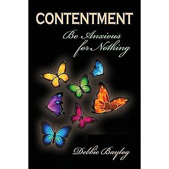 Contentment Be Anxious for Nothing by Baylog & Debbie