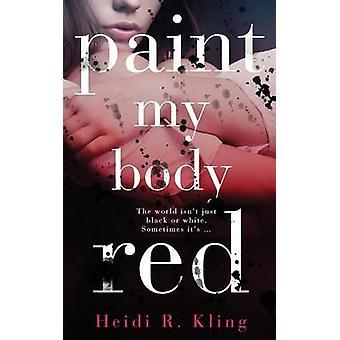 Paint My Body Red by Kling & Heidi R.