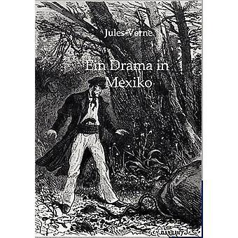 Ein Drama en Mexiko por Verne y Jules