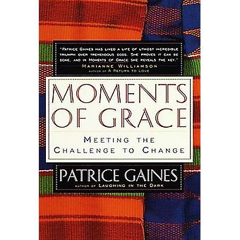 Moments of Grace Meeting the Challenge to Change by Gaines & Patrice