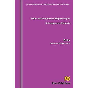 Traffic and Performance Engineering for Heterogeneous Networks by Kouvatsos & Demetres D.