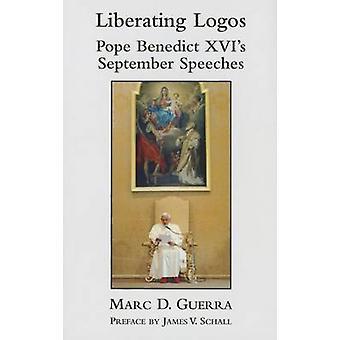 Liberating Logos - Pope Benedict XVI's September Speeches by Marc D Gu