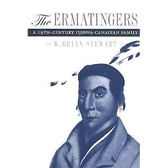 The Ermatingers - A 19th-Century Ojibwa-Canadian Family by W. Brian St